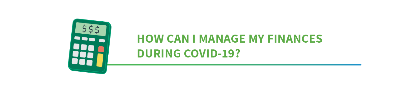 Manage your finances during COVID-19